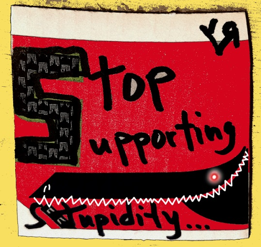stop supporting stupidity (23 feb. 2018) by rfy - (peg)