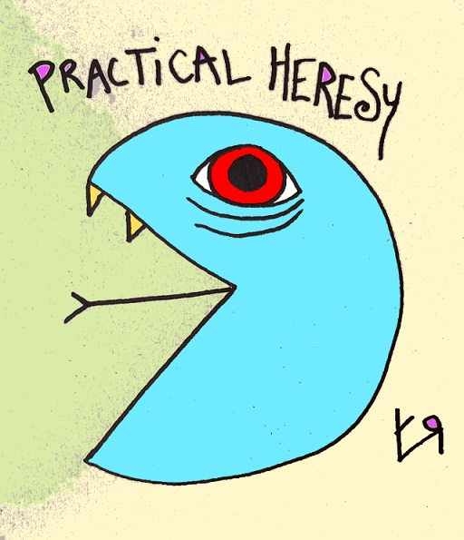 practical heresy (4 may 2018) by rfy - (peg)