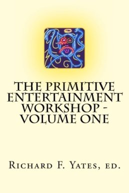 0093 - The Primitive Entertainment Workshop - Volume One (6 May 2013) by Richard F. Yates