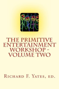 0196 - The Primitive Entertainment Workshop - Volume Two (12 Jul. 2013) by Richard F. Yates