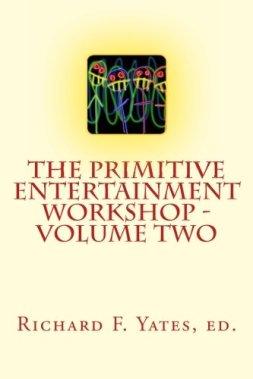 0196 - The Primitive Entertainment Workshop - Volume Two (12 Jul. 2013) by Richard F. Yates