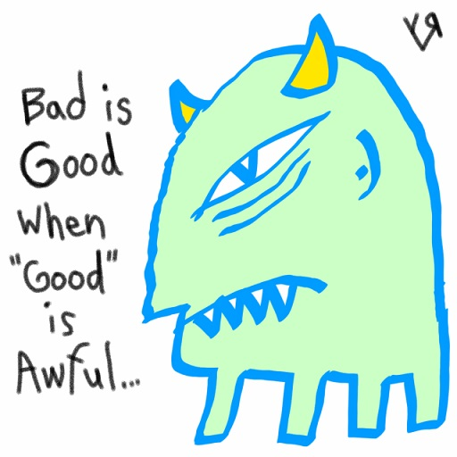 bad is good when good is awful (1 jul. 2018) by rfy - (peg)