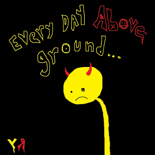 every day above ground - (peg)